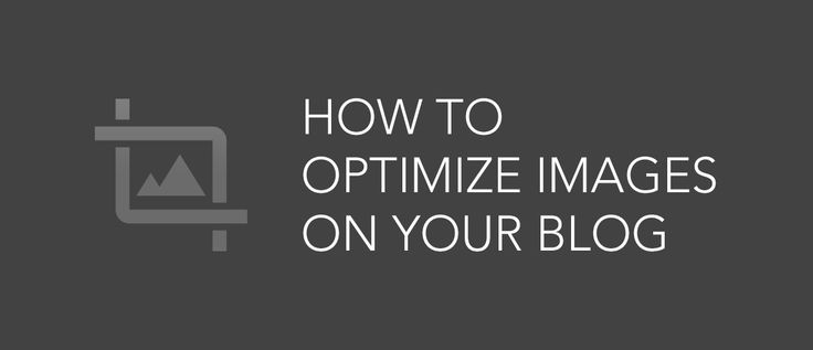 How to optimize images on your blog