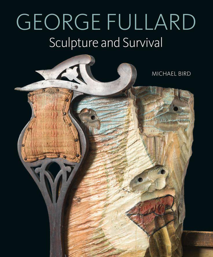 Michael Bird - George Fullard: Sculpture and Survival (Lund Humphries, 2017)