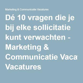 Dé 10 vragen die je bij elke sollicitatie kunt verwachten - Marketing & Communicatie Vacatures