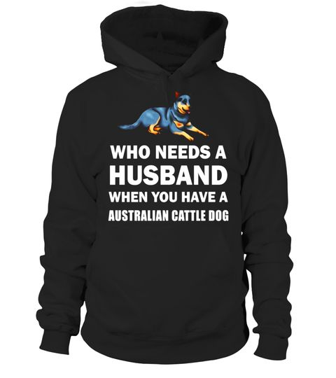 "# Who Needs A Husband Australian Cattle Dog Funny T-Shirt .  Special Offer, not available in shops      Comes in a variety of styles and colours      Buy yours now before it is too late!      Secured payment via Visa / Mastercard / Amex / PayPal      How to place an order            Choose the model from the drop-down menu      Click on ""Buy it now""      Choose the size and the quantity      Add your delivery address and bank details      And that's it!      Tags: This design is just one of…"