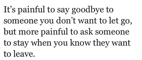 it's painful to say goodbye to someone you don't want to ...