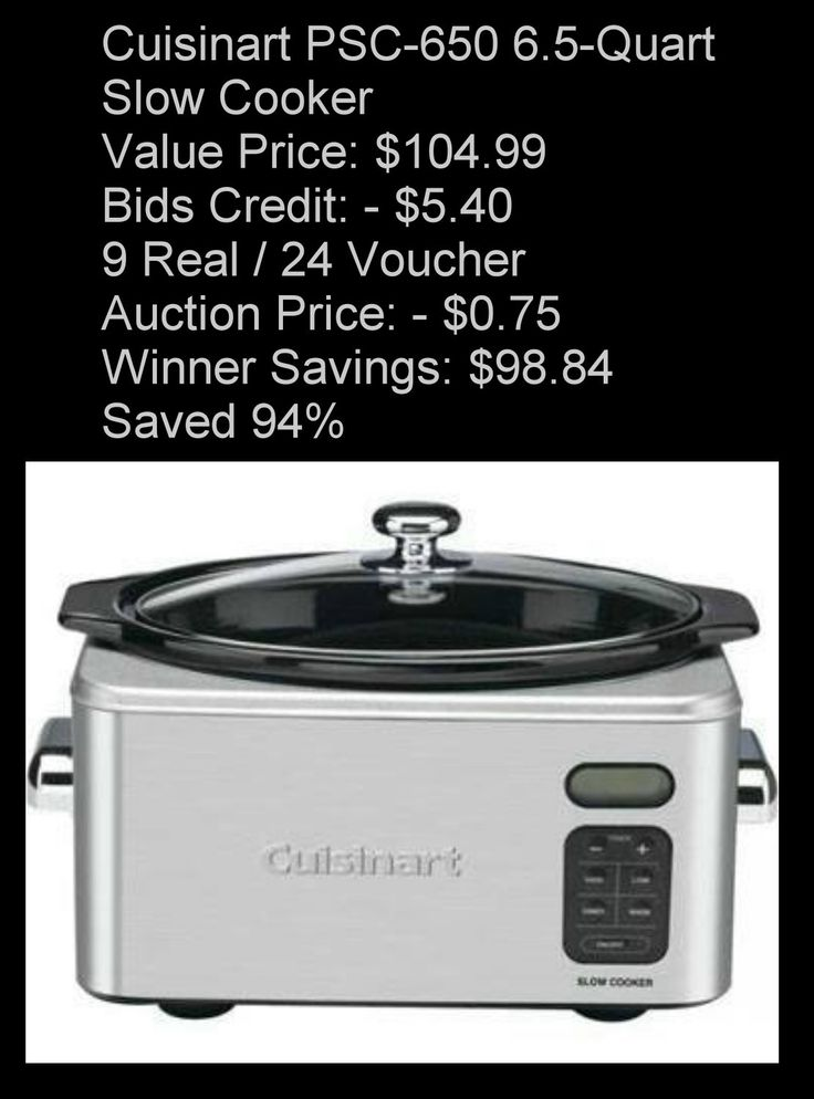 Cuisinart PSC-650 6.5-Quart Slow Cooker Value Price: $104.99 Bids Credit: - $5.40 9 Real / 24 Voucher Auction Price: - $0.75 Winner Savings: $98.84 Saved 94%
