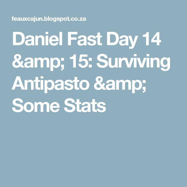 Daniel Fast Day 14 & 15: Surviving Antipasto & Some Stats