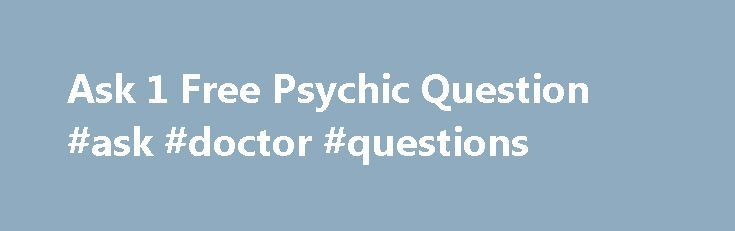 Ask 1 Free Psychic Question #ask #doctor #questions http://ask.nef2.com/2017/04/27/ask-1-free-psychic-question-ask-doctor-questions/  #ask a psychic a free question # Ask 1 Free Psychic Question Whichever life issues you are facing, the psychics of Ask 1 Free Psychic Question page can give satisfactory instructions for you to handle. As a result, you can take wise actions after gaining deep understanding. If love has not knocked on the door of your heart yet, an insightful answer from a…