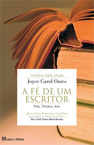 'A Fé de um Escritor' de Joyce Carol Oates #livros #recursosdoescritor