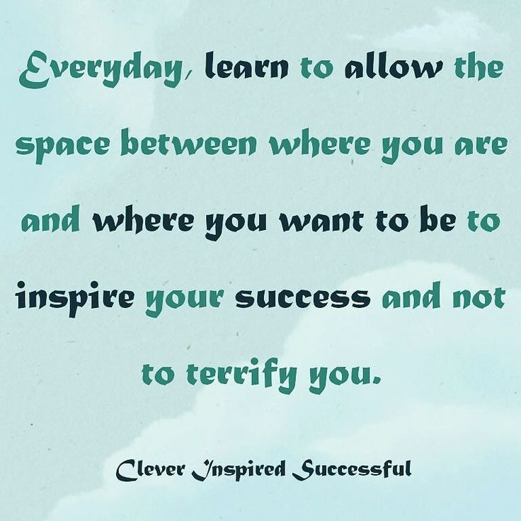 . < Every day learn to allow the space between where you are and where you want to be . < to #inspire your #success and not to #terrify you. . < Inspiration may arrive from a lot of different sources. . < The fact that you're not where you want to be doesn't have to scare you. . < So let that distance inspire your #grinding be the reason for your #hustle. Get updates and special offers on Instagram http://ift.tt/1W9wMhj Twitter http://twitter.com/Clever_Inspire Like and share our official…