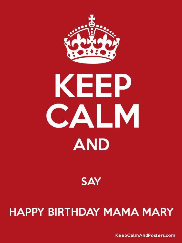 Keep Calm and SAY HAPPY BIRTHDAY MAMA MARY Poster