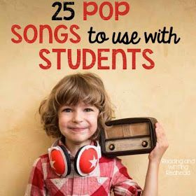 http://www.readingandwritingredhead.com/2015/10/25-pop-songs-to-use-with-students.html?m=1