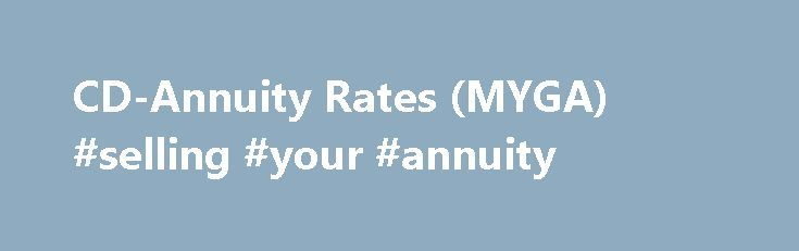 CD-Annuity Rates (MYGA) #selling #your #annuity http://el-paso.remmont.com/cd-annuity-rates-myga-selling-your-annuity/  Latest CD-Annuity Rates (MYGA) Product Summary: The Personal Choice Annuity is a Single Premium Deferred Annuity which provides flexibility by allowing the selection of optional riders. These rider eliminate possible surrender charges or Market Value Adjustments (MVA) in certain situations. The owner selects only the riders that fit his/her needs without paying for features…