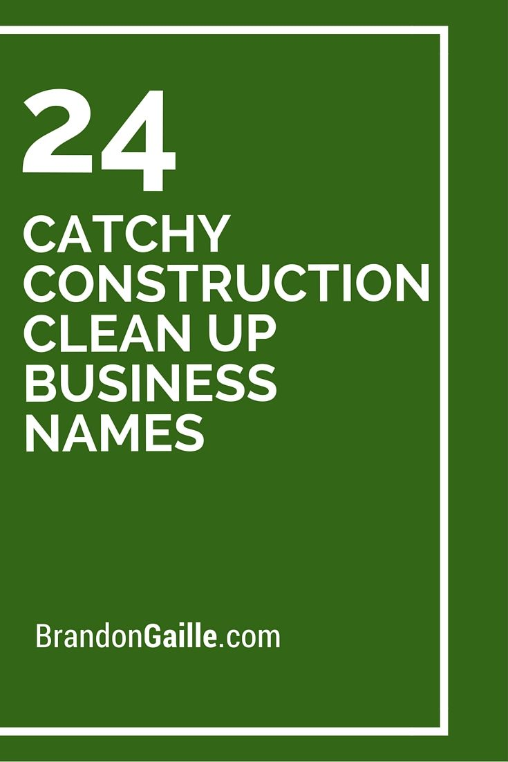 25 Catchy Construction Clean Up Business Names Catchy Slogans