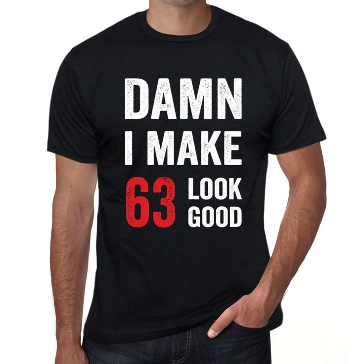 Damn I Make 63 Look Good Men's T-shirt Black 63 Birthday Gift
