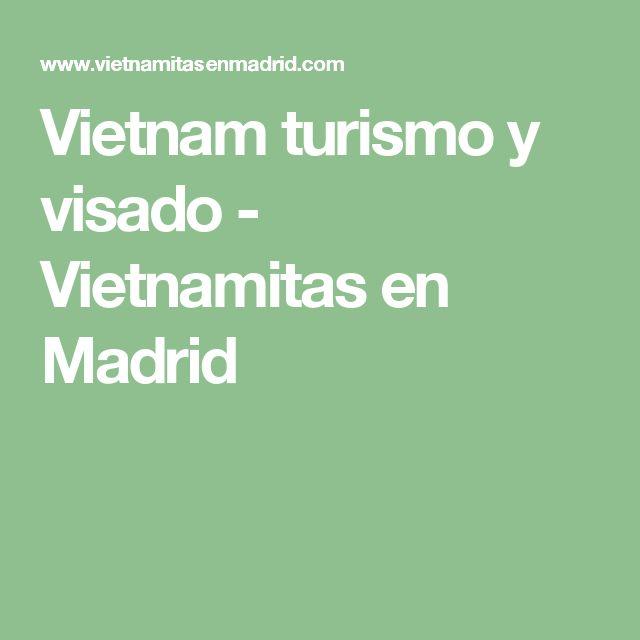 Vietnam turismo y visado - Vietnamitas en Madrid