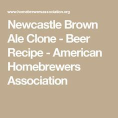 Newcastle Brown Ale Clone - Beer Recipe - American Homebrewers Association