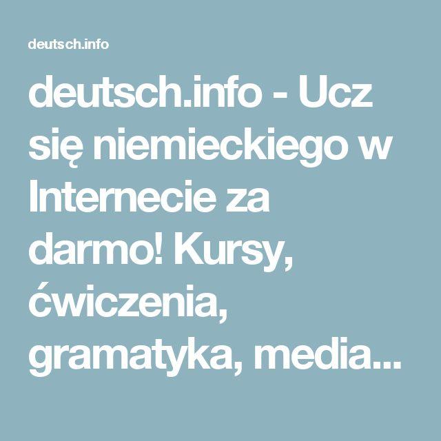 deutsch.info - Ucz się niemieckiego w Internecie za darmo! Kursy, ćwiczenia, gramatyka, mediateka i informacje praktyczne.