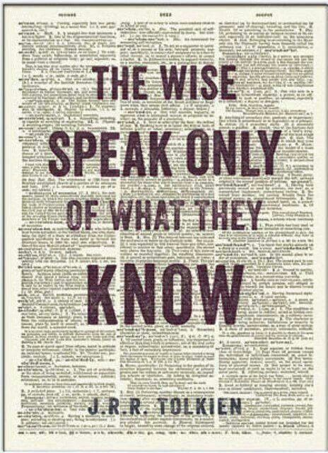 """""""The wise speak only of what they know."""" - J.R.R. Tolkien."""