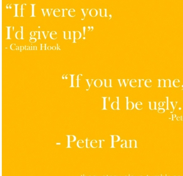 Peter Pan quote I Love peter pan! This is my favorite quote of Peter Pan!!!