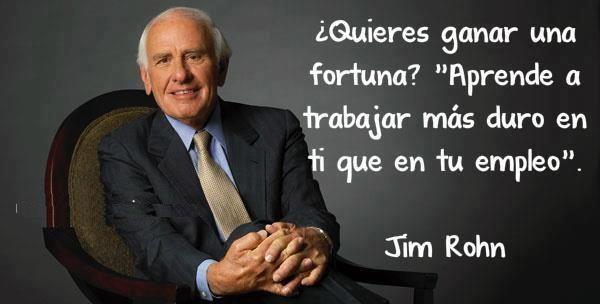 """¿Quieres ganar una fortuna? """"Aprende a trabajar más duro en ti que en tu empleo"""" por Jim Rohn, maestro de maestros"""