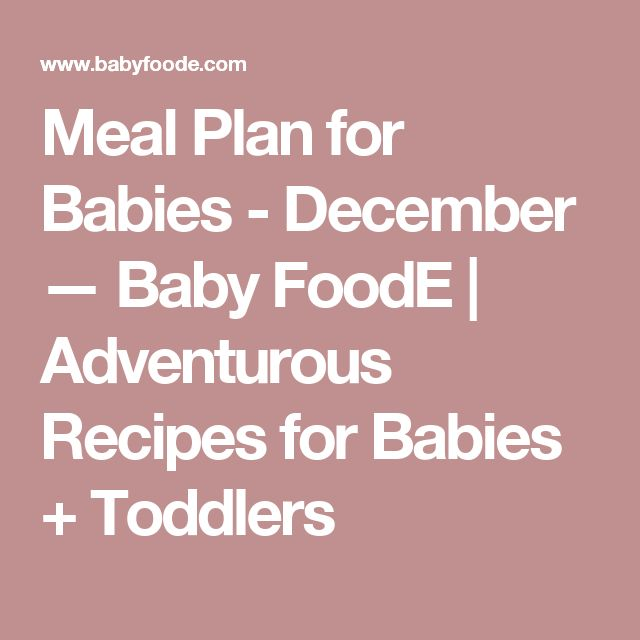 Meal Plan for Babies - December — Baby FoodE | Adventurous Recipes for Babies + Toddlers