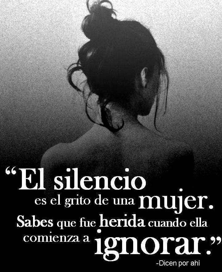 〽️ El silencio es el grito de una mujer. Sabes que fue herida cuando ella comienza a ignorar.