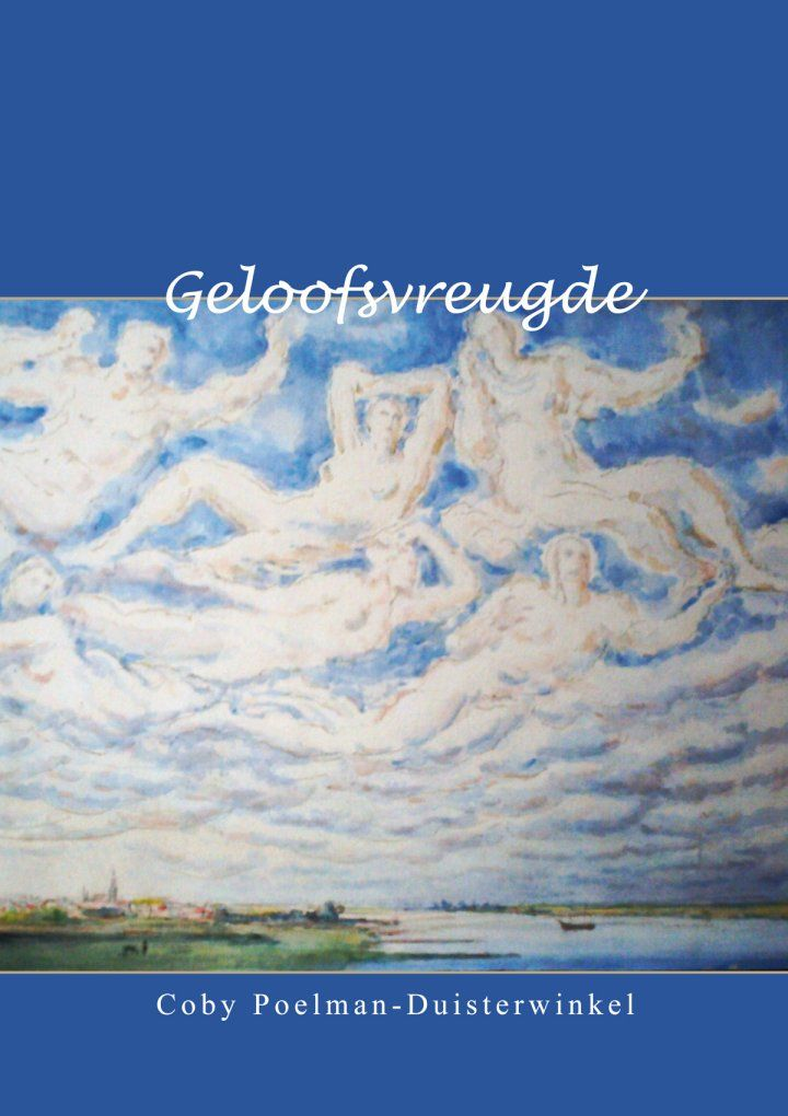 Geloofsvreugde - Coby Poelman. http://www.gedichtensite.nl/gedichtenbundels