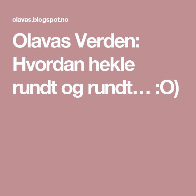 Olavas Verden: Hvordan hekle rundt og rundt… :O)