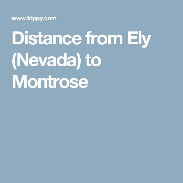 Distance from Ely (Nevada) to Montrose
