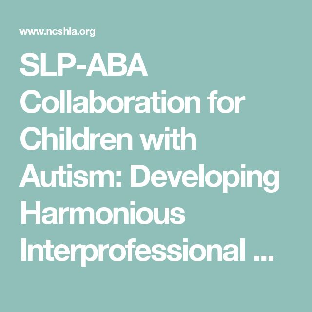 SLP-ABA Collaboration for Children with Autism: Developing Harmonious Interprofessional Relationship