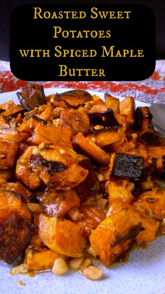Roasted Sweet Potatoes with Spiced Maple Butter | How to be awesome on ...