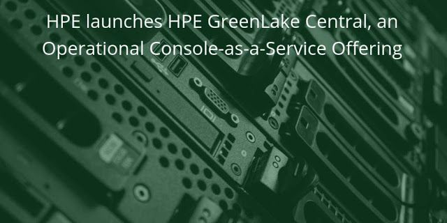 Hpe Launches Hpe Greenlake Central An Operational Console As A Service Offering In 2020 Emerging Technology Cloud Data Cloud Computing