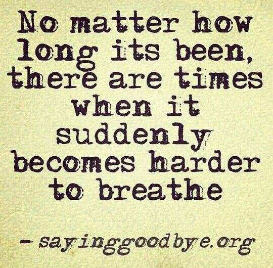 No matter how long its been, there are times when it suddenly becomes harder to breathe