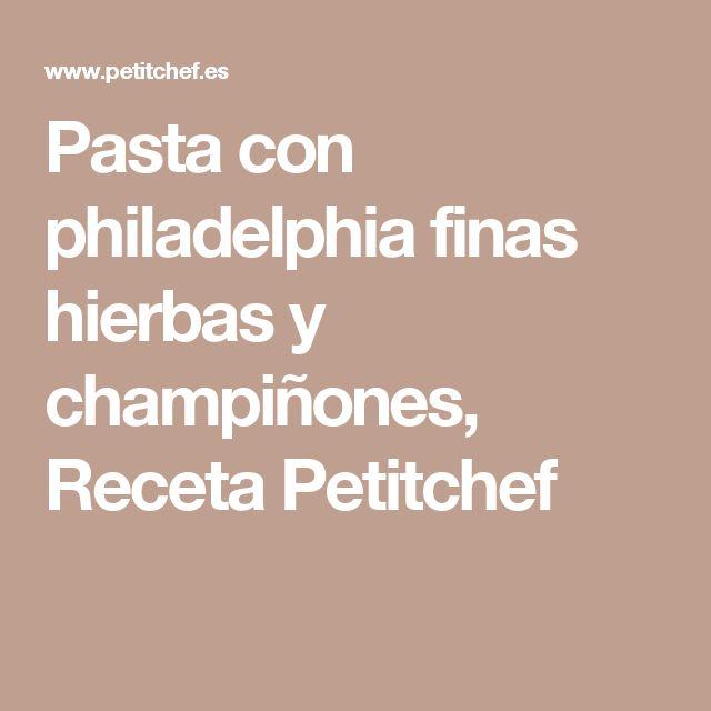 Pasta con philadelphia finas hierbas y champiñones, Receta Petitchef