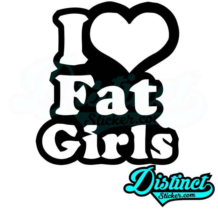 I love fat girls sticker
