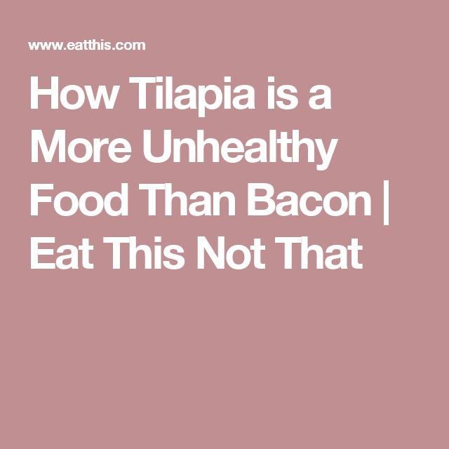How Tilapia is a More Unhealthy Food Than Bacon | Eat This Not That