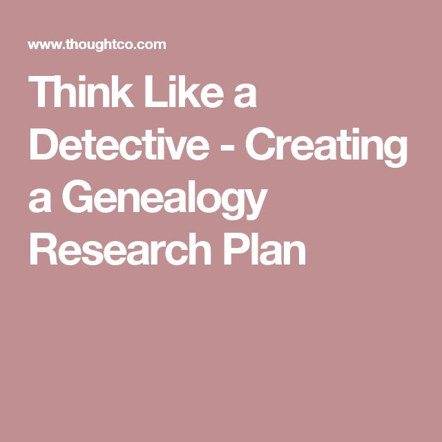 Think Like a Detective - Creating a Genealogy Research Plan