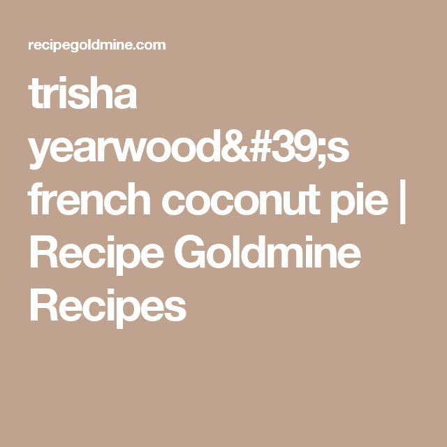 trisha yearwood's french coconut pie | Recipe Goldmine Recipes