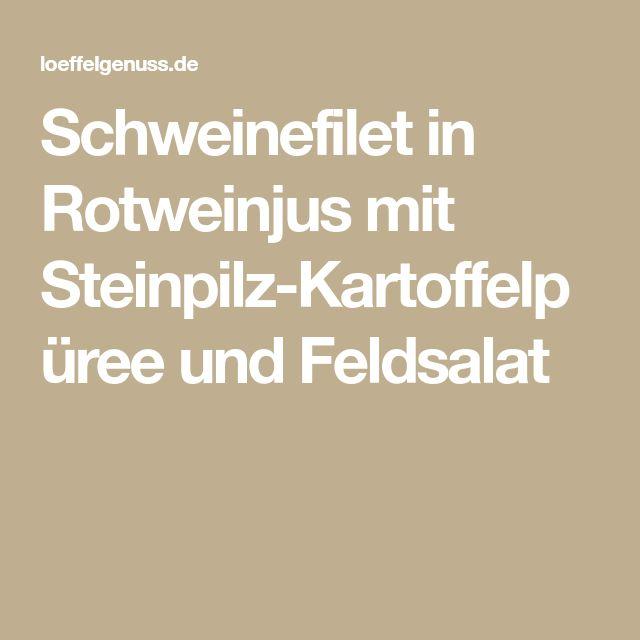 Schweinefilet in Rotweinjus mit Steinpilz-Kartoffelpüree und Feldsalat