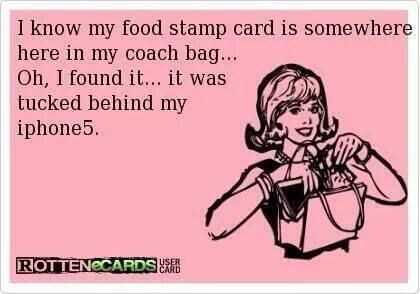 I know my food stamp card is somewhere here. . .