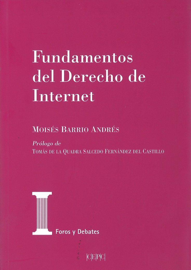 Fundamentos del derecho de internet / Moisés Barrio Andrés.    Centro de Estudios Políticos y Constitucionales, 2017