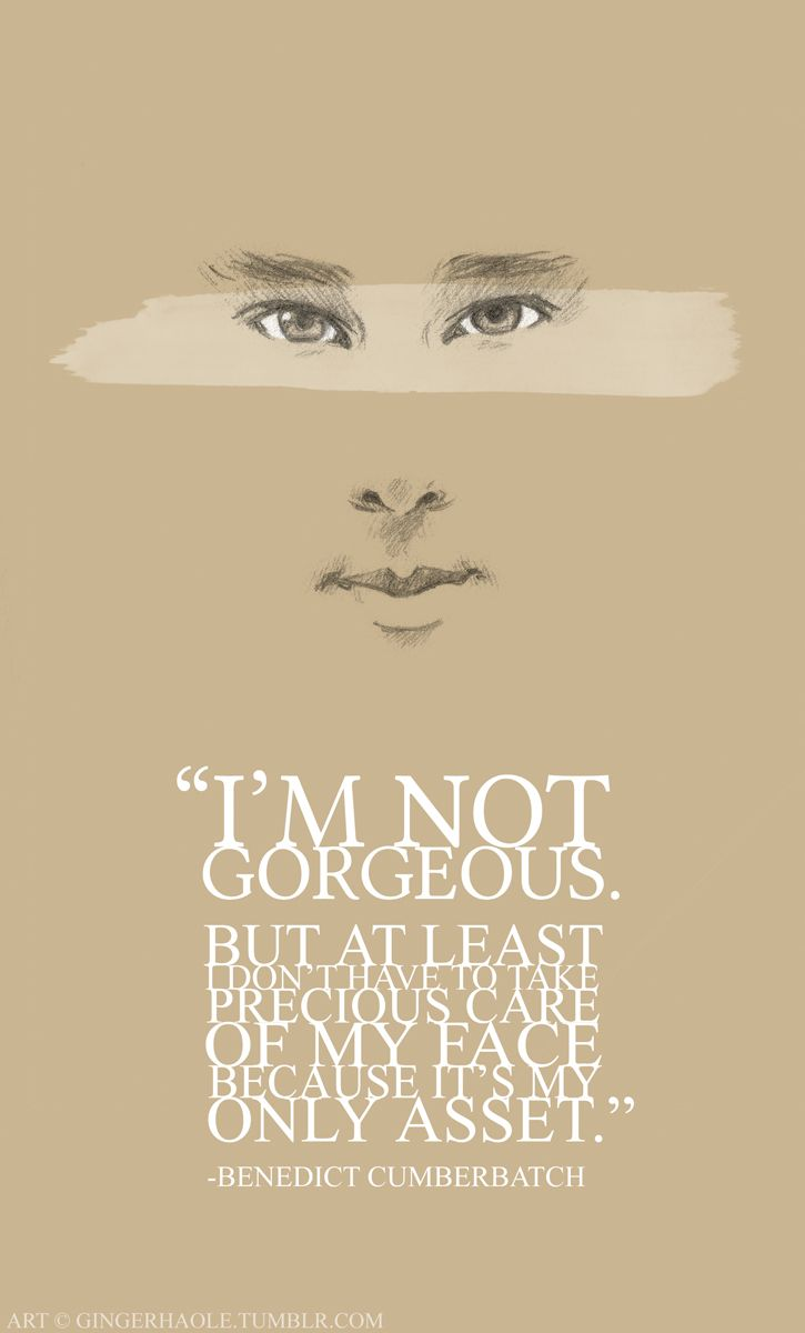 from an awesome actor Benedict Cumberbatch :D  A face is not beautiful because it's perfect, but because it has character.  made by lily-fox on deviantart :)