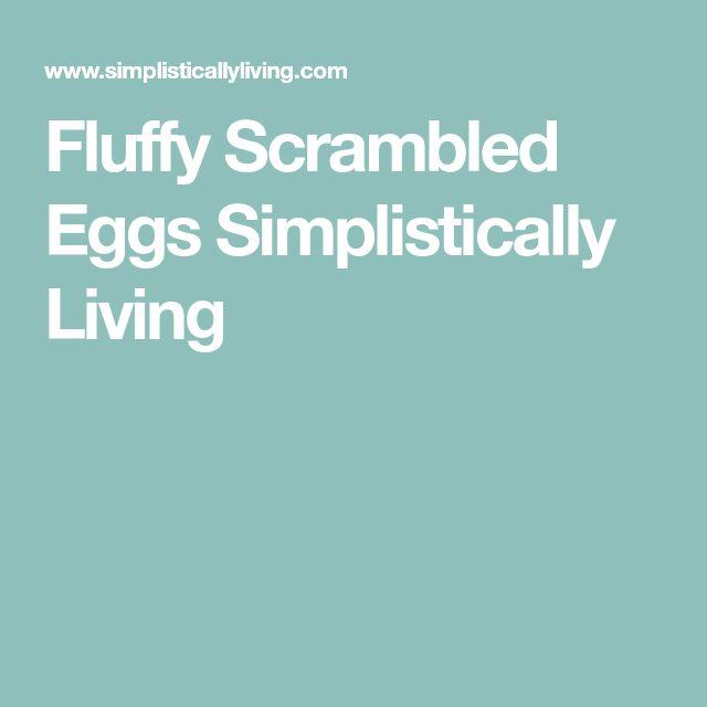 Fluffy Scrambled Eggs Simplistically Living