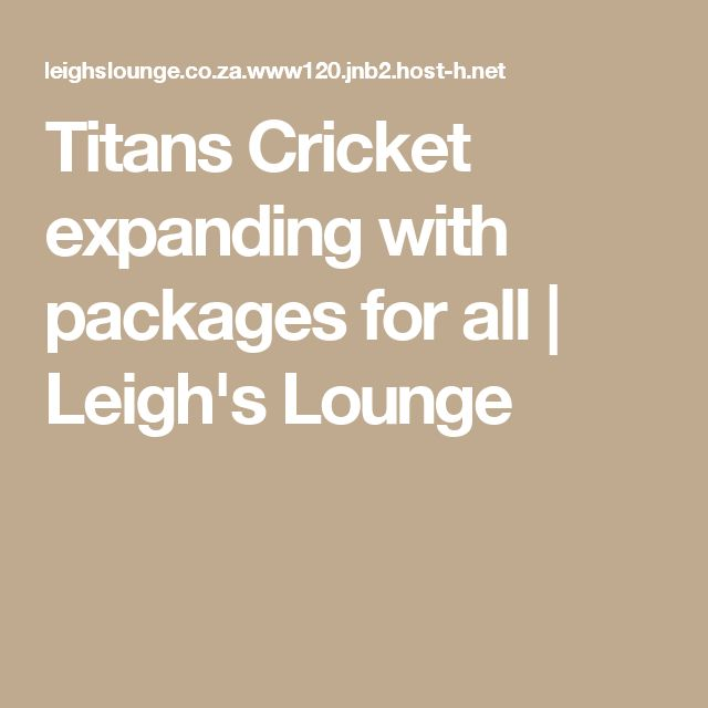 Titans Cricket expanding with packages for all | Leigh's Lounge