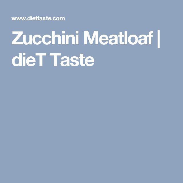 Zucchini Meatloaf | dieT Taste