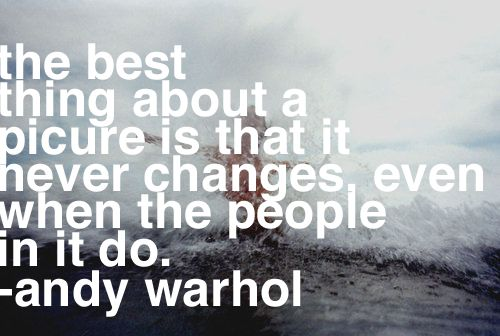 : Modern Art, Pictures This, People Changing, Love Pictures, Photo Quotes, Old Pictures, Photography Quotes, Changing Quotes, Andy Warhol