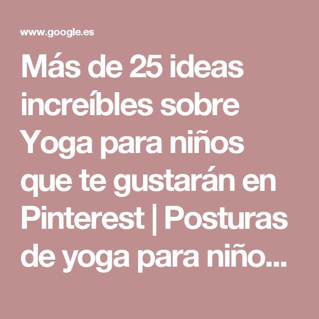 Más de 25 ideas increíbles sobre Yoga para niños que te gustarán en Pinterest   Posturas de yoga para niños, Actividades preescolares y Buna forma para niños