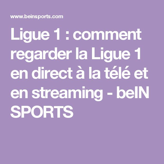 Ligue 1 : comment regarder la Ligue 1 en direct à la télé et en streaming - beIN SPORTS