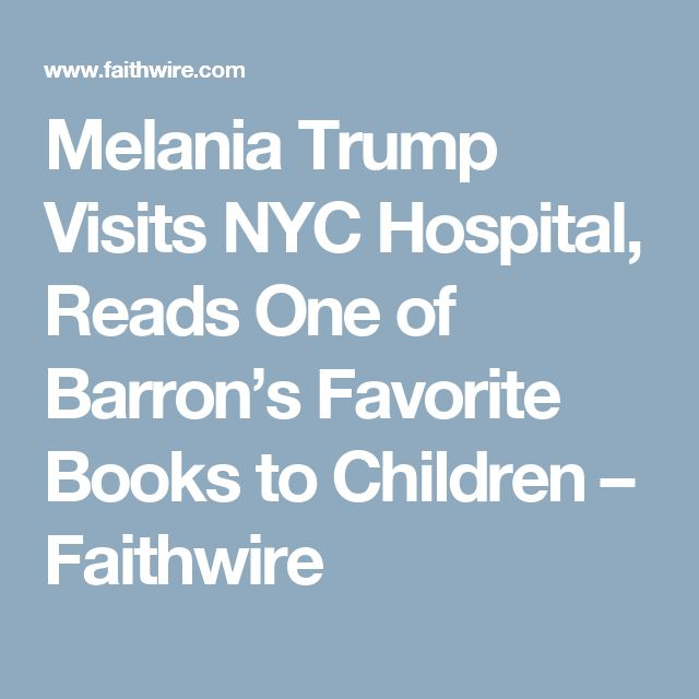 Melania Trump Visits NYC Hospital, Reads One of Barron's Favorite Books to Children – Faithwire