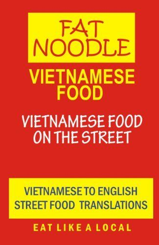 Vietnamese Food: Vietnamese Street Food Vietnamese to English Translations by Fat Noodle, http://www.amazon.com/dp/B008VSD8O8/ref=cm_sw_r_pi_dp_KtN7sb1D090GQ