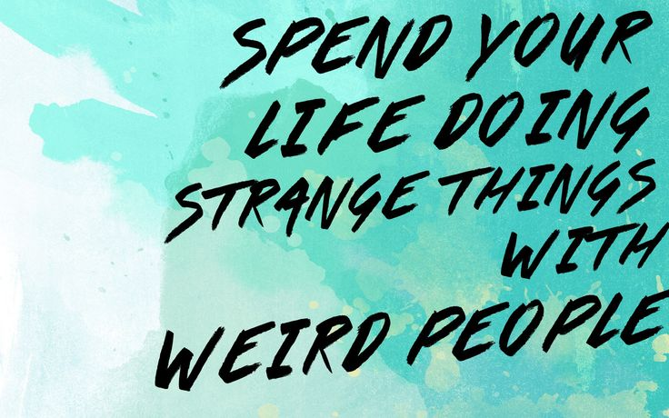 SPEND YOUR LIFE DOING STRANGE THINGS WITH WEIRD PEOPLE - FREE DESKTOP WALLPAPER - KAT CURLING DESIGN CO.