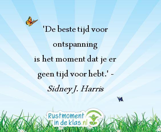 De beste tijd voor ontspanning is het moment dat je er geen tijd voor hebt #Rustmomentindeklas.nl #energizer #ontspannen #rust