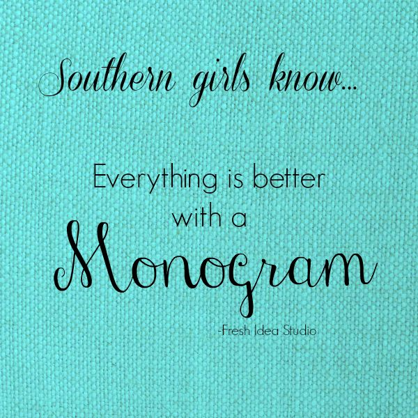 Southern girls know everything is better with a monogram!